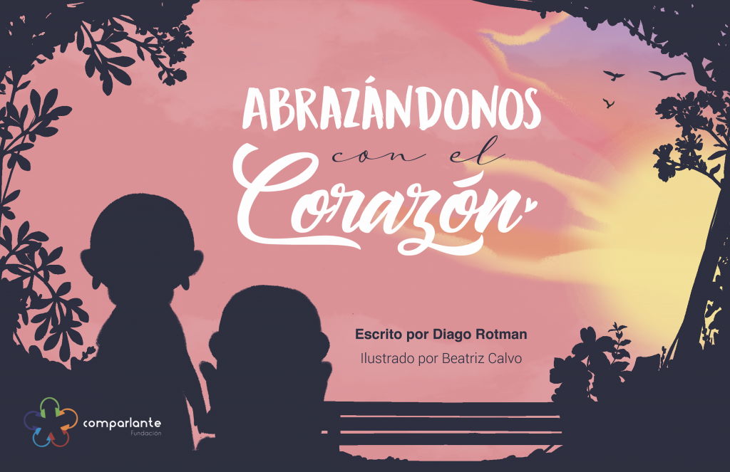 """Cover of the story """"Abrazándonos con el corazón"""", winner story of the First Prize at the International Literary Contest """"My World My Way, Second Edition"""". The two main characters of the story appear in black silhouettes surrounded by a sunset in yellow, orange and pink tones. In addition to the name of the story, appear the names of the writer, the illustrator and the logo of Fundación Comparlante."""