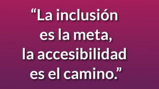 Inclusion is the goal, accessibility is the way